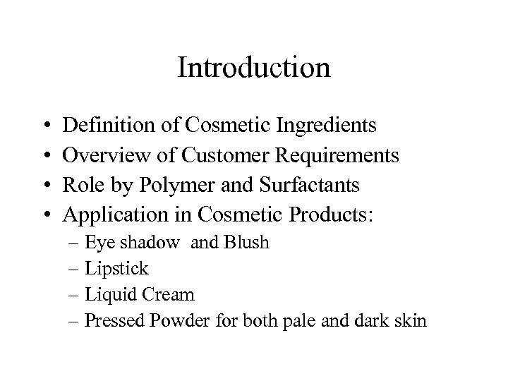 Introduction • • Definition of Cosmetic Ingredients Overview of Customer Requirements Role by Polymer