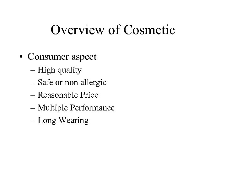 Overview of Cosmetic • Consumer aspect – High quality – Safe or non allergic