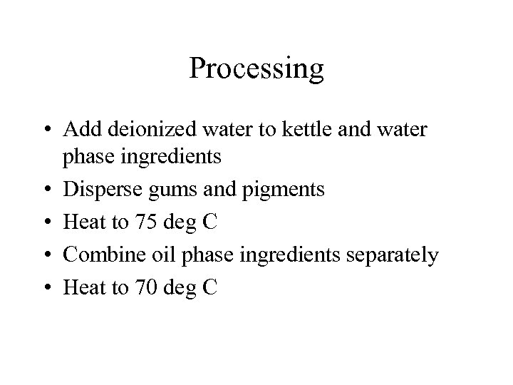 Processing • Add deionized water to kettle and water phase ingredients • Disperse gums
