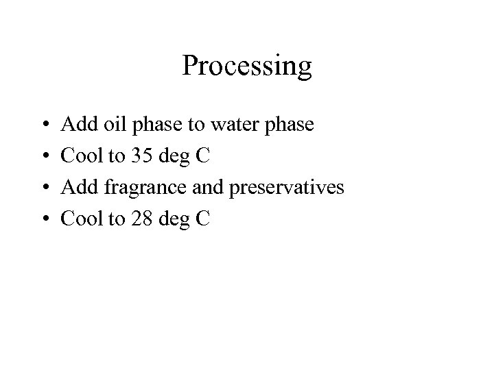 Processing • • Add oil phase to water phase Cool to 35 deg C