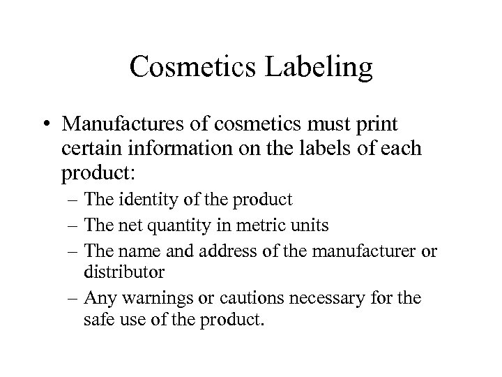 Cosmetics Labeling • Manufactures of cosmetics must print certain information on the labels of
