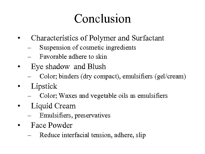 Conclusion • Characteristics of Polymer and Surfactant – – • Eye shadow and Blush