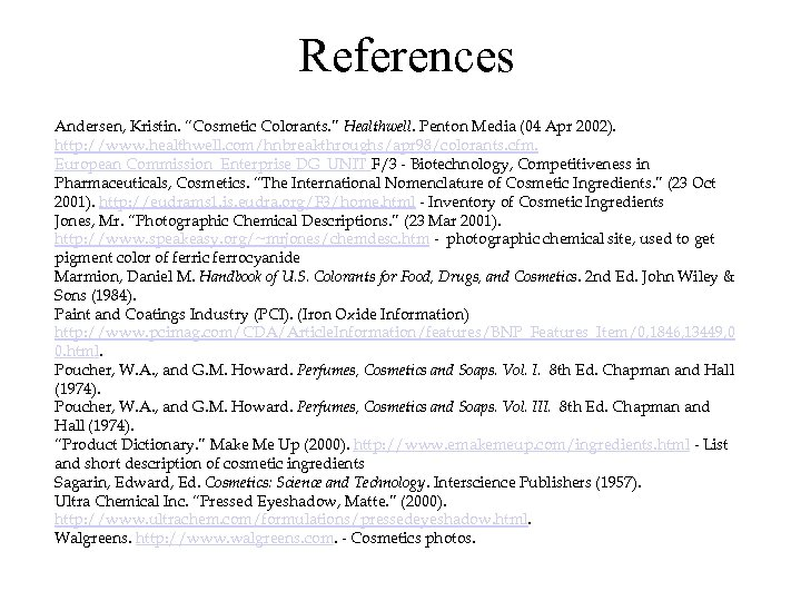 "References Andersen, Kristin. ""Cosmetic Colorants. "" Healthwell. Penton Media (04 Apr 2002). http: //www."