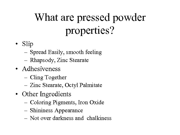 What are pressed powder properties? • Slip – Spread Easily, smooth feeling – Rhapsody,