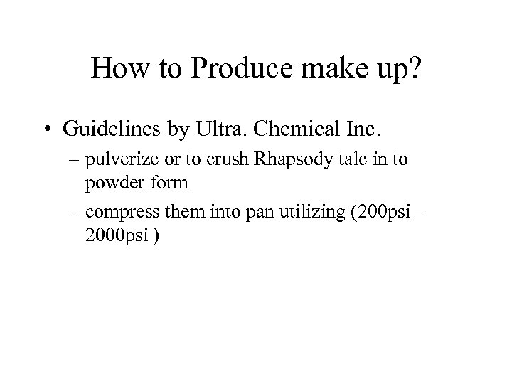 How to Produce make up? • Guidelines by Ultra. Chemical Inc. – pulverize or