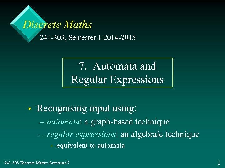 Discrete Maths 241 -303, Semester 1 2014 -2015 7. Automata and Regular Expressions •