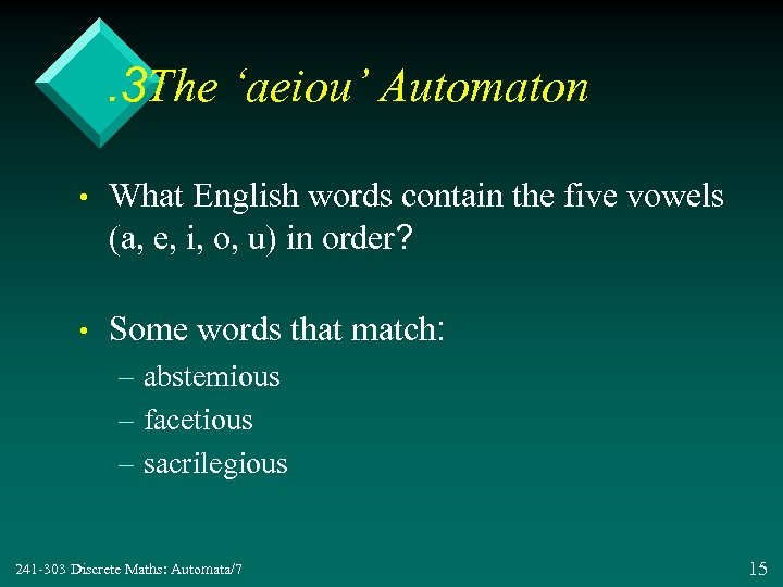. 3 The 'aeiou' Automaton • What English words contain the five vowels (a,