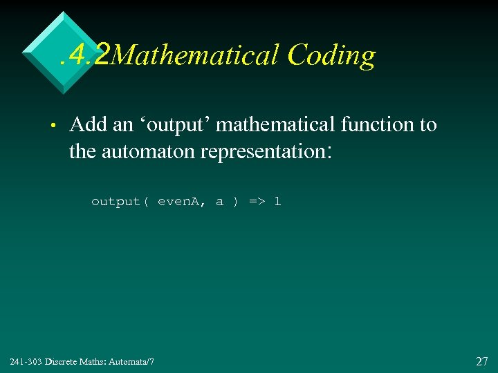 . 4. 2 Mathematical Coding • Add an 'output' mathematical function to the automaton