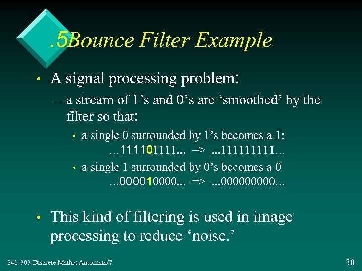 . 5 Bounce Filter Example • A signal processing problem: – a stream of