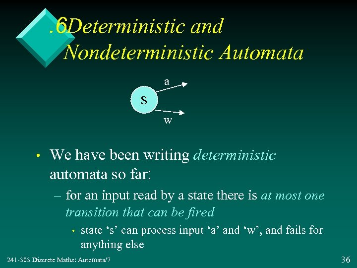 . 6 Deterministic and Nondeterministic Automata a S w • We have been writing