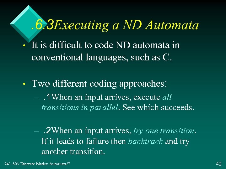 . 6. 3 Executing a ND Automata • It is difficult to code ND