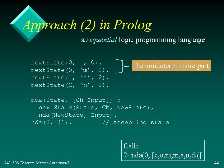 Approach (2) in Prolog a sequential logic programming language next. State(0, next. State(1, next.