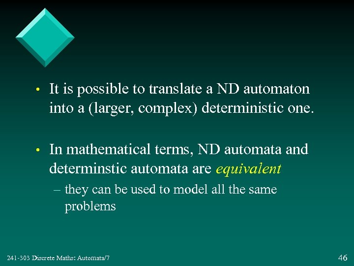 • It is possible to translate a ND automaton into a (larger, complex)