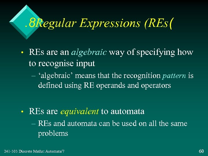 . 8 Regular Expressions (REs( • REs are an algebraic way of specifying how