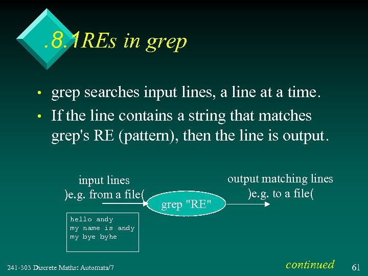 . 8. 1 REs in grep • • grep searches input lines, a line