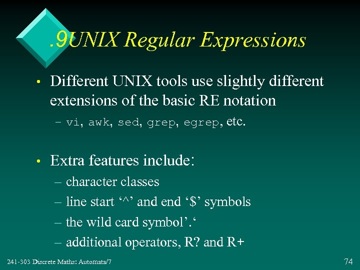 . 9 UNIX Regular Expressions • Different UNIX tools use slightly different extensions of