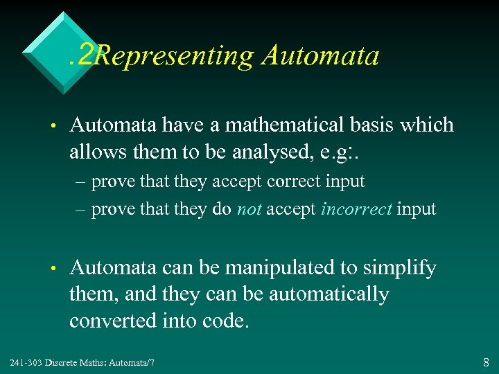 . 2 Representing Automata • Automata have a mathematical basis which allows them to