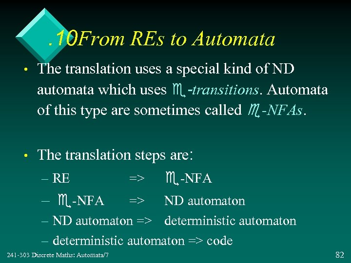 . 10 From REs to Automata • The translation uses a special kind of