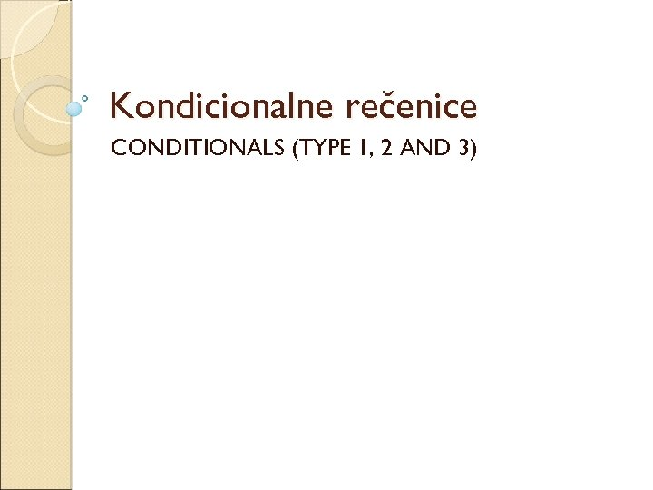 Kondicionalne rečenice CONDITIONALS (TYPE 1, 2 AND 3)