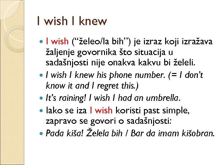 """I wish I knew I wish (""""želeo/la bih"""") je izraz koji izražava žaljenje govornika"""