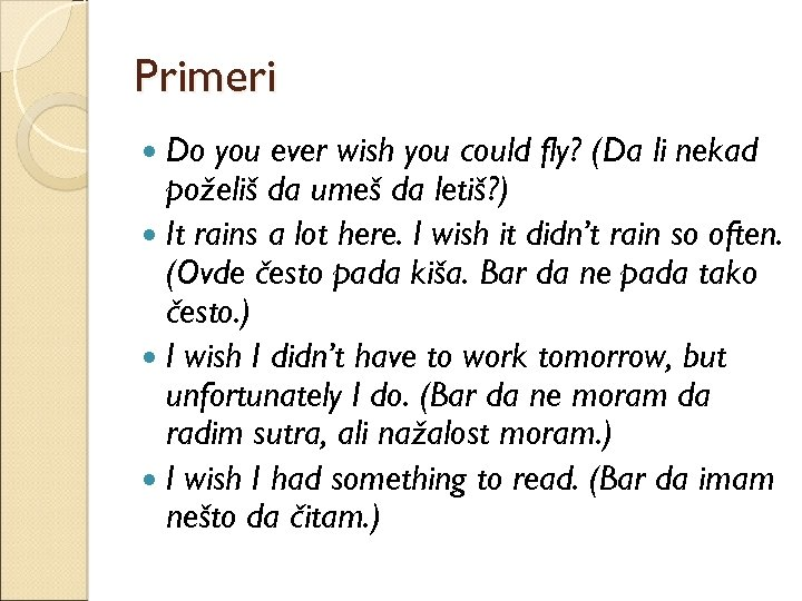 Primeri Do you ever wish you could fly? (Da li nekad poželiš da umeš