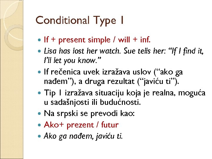 Conditional Type 1 If + present simple / will + inf. Lisa has lost