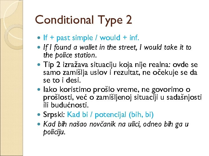 Conditional Type 2 If + past simple / would + inf. If I found