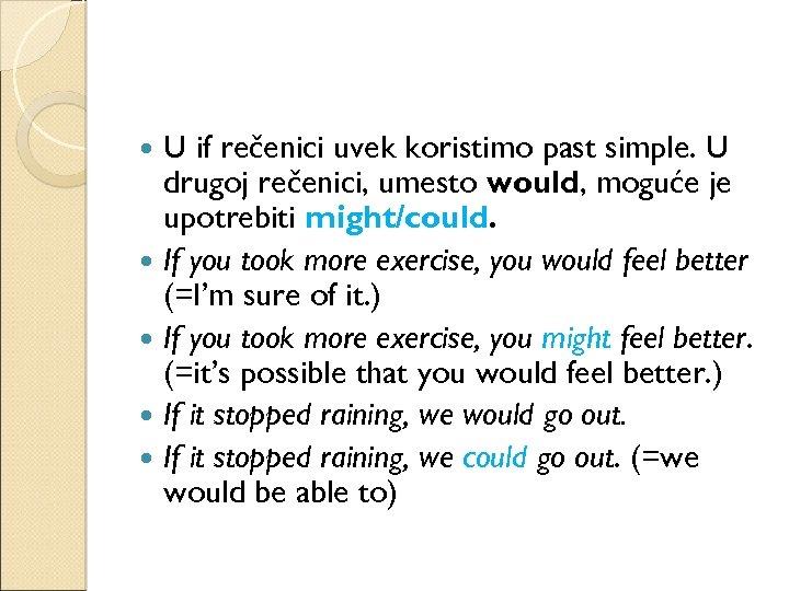 U if rečenici uvek koristimo past simple. U drugoj rečenici, umesto would, moguće je
