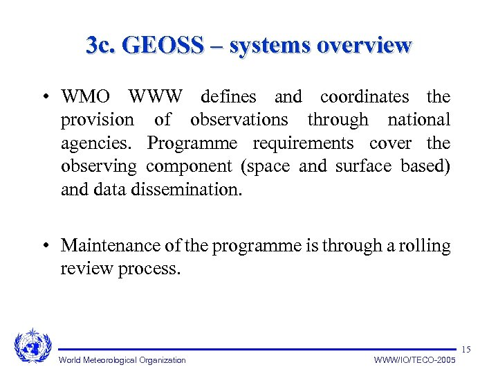 3 c. GEOSS – systems overview • WMO WWW defines and coordinates the provision