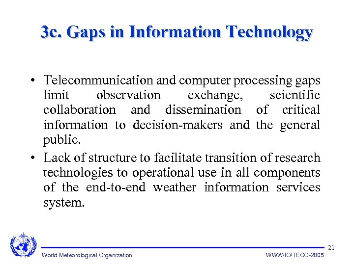 3 c. Gaps in Information Technology • Telecommunication and computer processing gaps limit observation