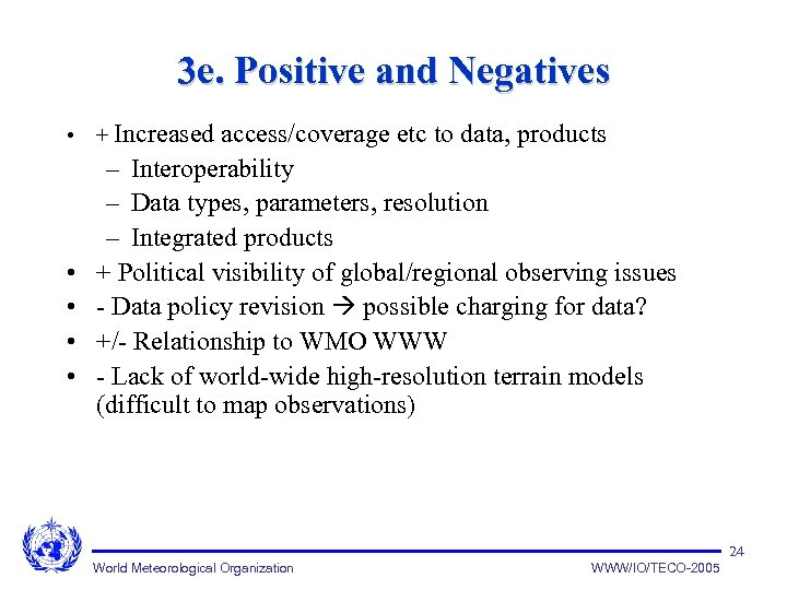 3 e. Positive and Negatives • + Increased access/coverage etc to data, products •