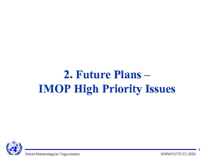 2. Future Plans – IMOP High Priority Issues 4 World Meteorological Organization WWW/IO/TECO-2005