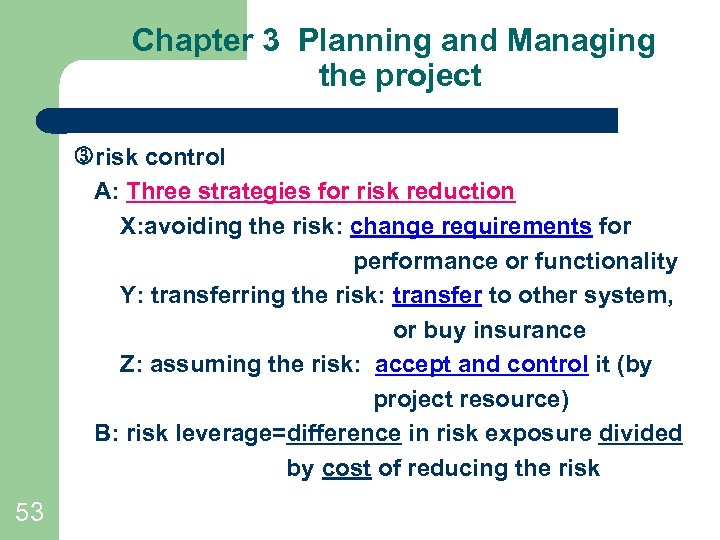 Chapter 3 Planning and Managing the project risk control A: Three strategies for risk