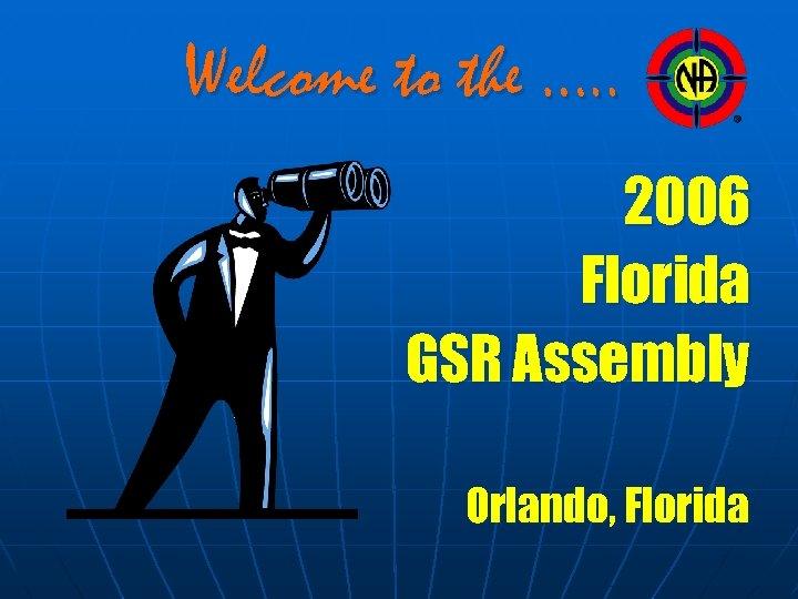 Welcome to the …. . 2006 Florida GSR Assembly Orlando, Florida