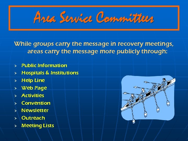 Area Service Committees While groups carry the message in recovery meetings, areas carry the
