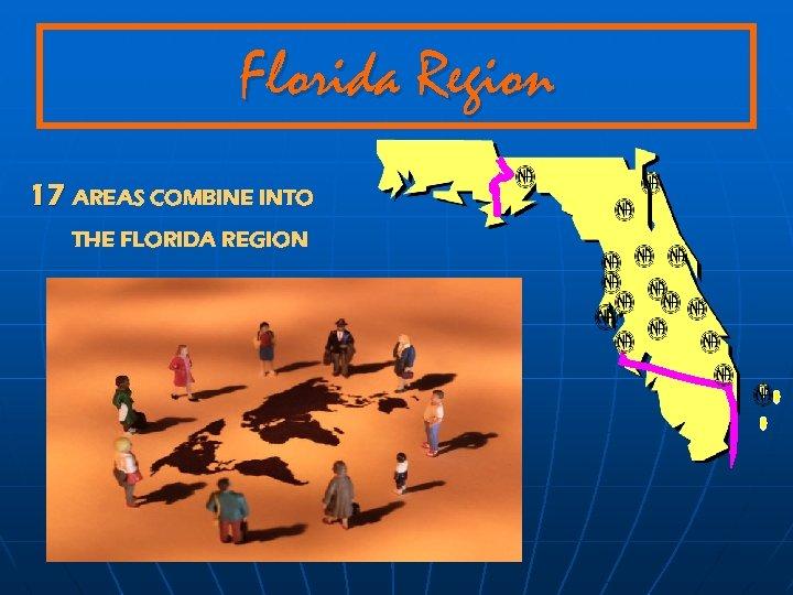 Florida Region 17 AREAS COMBINE INTO THE FLORIDA REGION