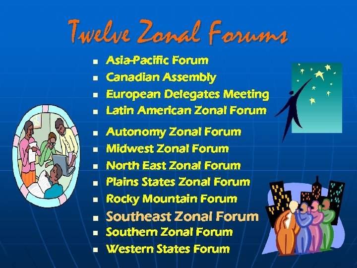 Twelve Zonal Forums n n Asia-Pacific Forum Canadian Assembly European Delegates Meeting Latin American
