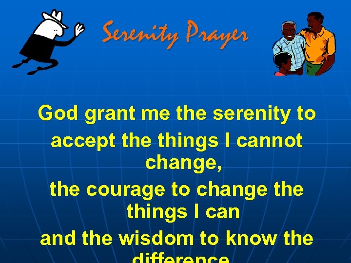 Serenity Prayer God grant me the serenity to accept the things I cannot change,