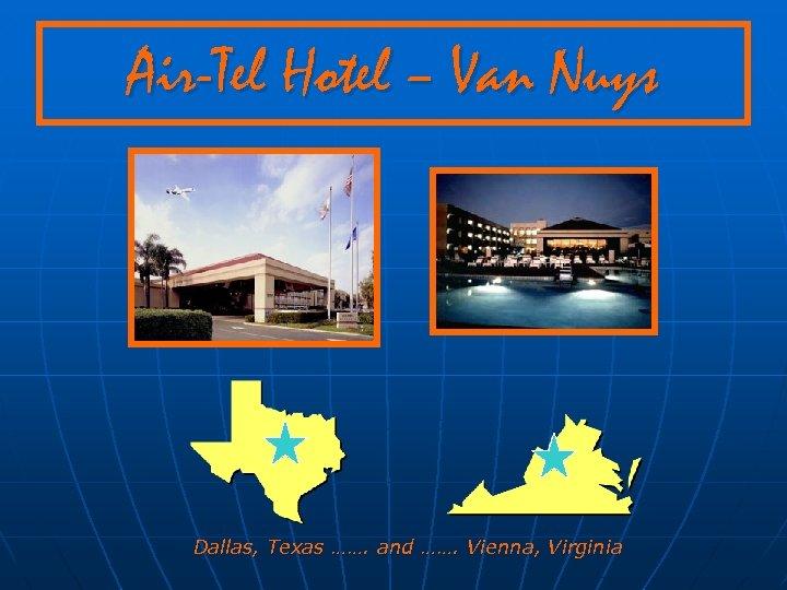 Air-Tel Hotel – Van Nuys Dallas, Texas ……. and ……. Vienna, Virginia