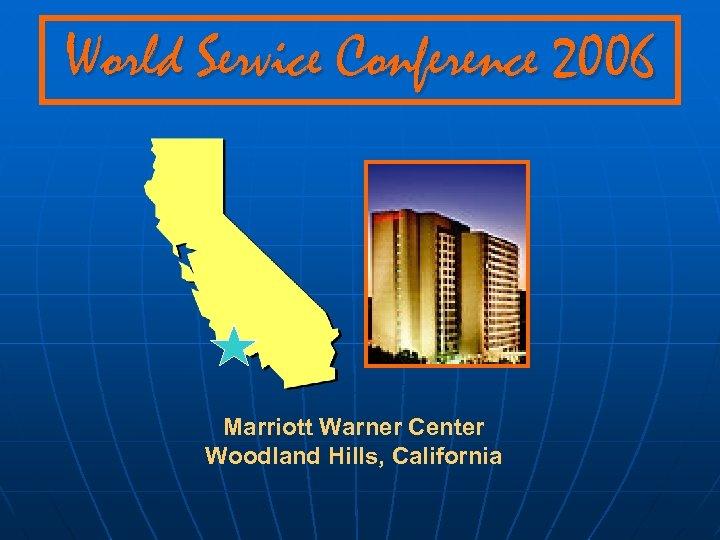World Service Conference 2006 Marriott Warner Center Woodland Hills, California