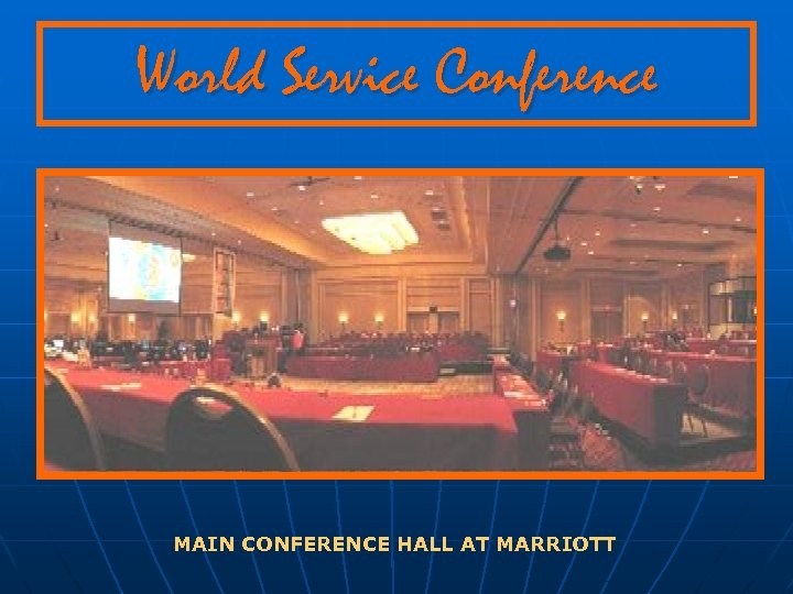 World Service Conference MAIN CONFERENCE HALL AT MARRIOTT