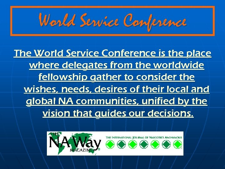 World Service Conference The World Service Conference is the place where delegates from the