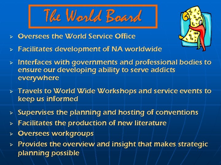 The World Board Ø Oversees the World Service Office Ø Facilitates development of NA