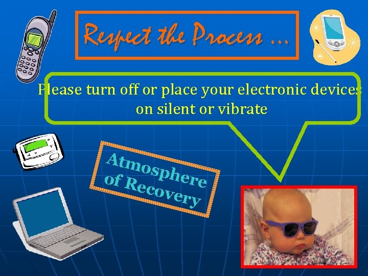 Respect the Process … Please turn off or place your electronic devices on silent