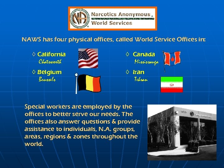 NAWS has four physical offices, called World Service Offices in: ◊ California Chatsworth ◊