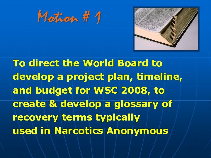 Motion # 1 To direct the World Board to develop a project plan, timeline,