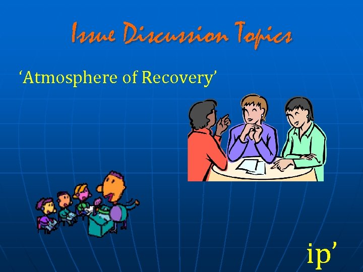 Issue Discussion Topics 'Atmosphere of Recovery' ip'