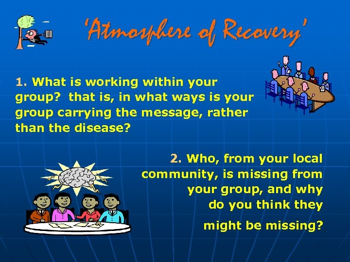 'Atmosphere of Recovery' 1. What is working within your group? that is, in what