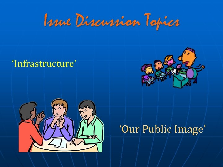 Issue Discussion Topics 'Infrastructure' 'Our Public Image'