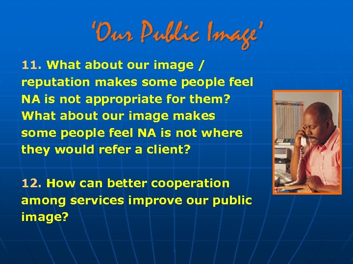 'Our Public Image' 11. What about our image / reputation makes some people feel